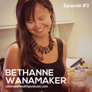 003: Bethanne Wanamaker – The Power of Superfood Elixirs