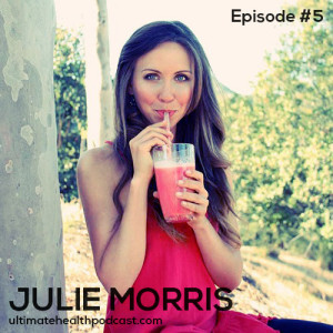 005: Julie Morris – Optimizing Your Health With Superfoods