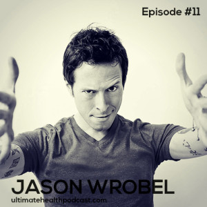 011: Jason Wrobel – High Raw, Vegan Living For High Energy