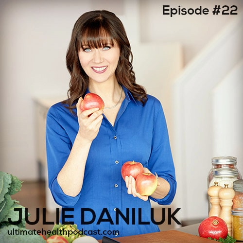 022: Julie Daniluk - Inflammation: The Good, The Bad, The Ugly | Balancing Healthy Fats | Weight Loss Through Hormone Health