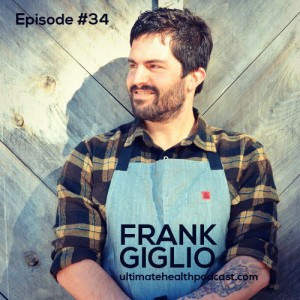 034: Frank Giglio - ReWild Your Life | Eat Local & Thrive | Deep Nutrition With Fermented Foods