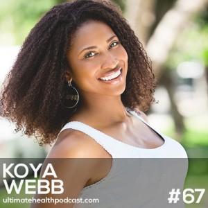 067: Koya Webb - What To Eat Before Yoga | Meditate Daily | The Best Vegan Burgers, Ever!