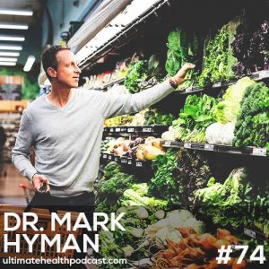 074: Dr. Mark Hyman – Create An Emergency Food Pack | The Pegan Diet | Sugar Is The New Fat
