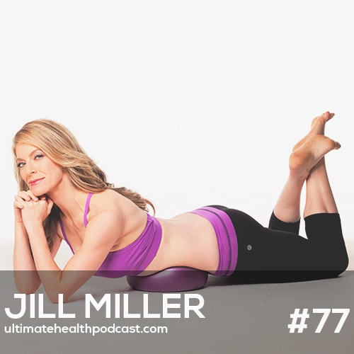 077: Jill Miller - Sitting Is The New Smoking | Fascia, What Exactly Is It? | Yoga Tune Up Therapy Balls
