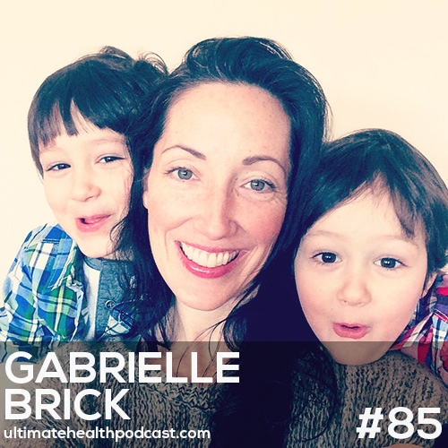 085: Gabrielle Brick - Raising Kids, The Healthy Way | Finding The Middle Ground | Taking Time For Self Care