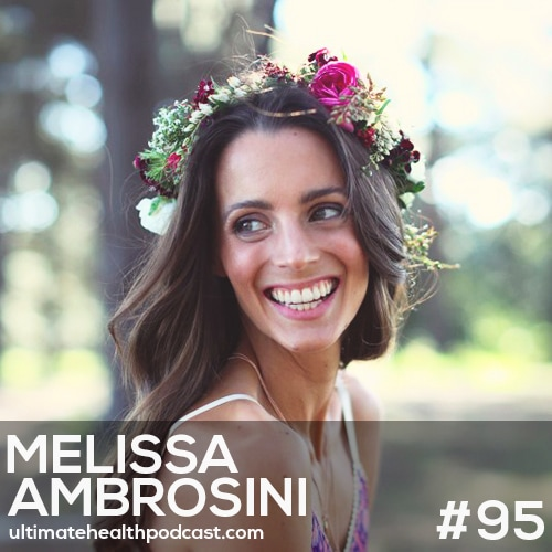 095: Melissa Ambrosini - Without Your Health, You have Nothing • FREE Isn't The Answer • Your Natural State Is Love