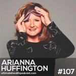 107: Arianna Huffington - Rekindle Your Romance With Sleep