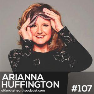 107: Arianna Huffington – Rekindle Your Romance With Sleep