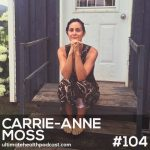 104: Carrie-Anne Moss - Life Outside The Matrix • Embracing Imperfection • The Yoga Of Awareness