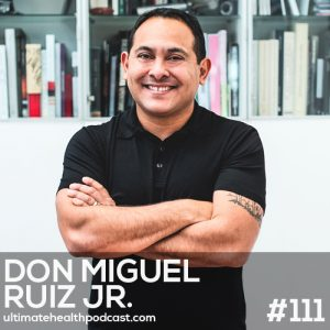 111: don Miguel Ruiz Jr – The Mastery of Self • Unconditional vs. Conditional Love • Enjoy Your Breath