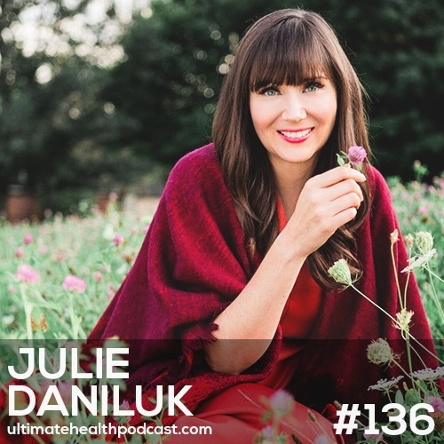 136: Julie Daniluk - Hot Detox • Spark Your Digestion With Herbs & Spices • We Haven't Evolved To Eat Cold Food