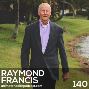 140: Raymond Francis – Never Be Sick Again • It's Time To Ditch Your Microwave • Vaccines Don't Work