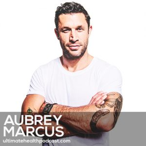 233: Aubrey Marcus – Own The Day, Own Your Life • Get Weird With Lunch • Start With The Hardest Thing First