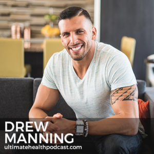 299: Drew Manning - Complete Keto, Embracing Vulnerability As A Strength, Learn To Love Yourself