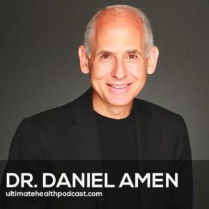 333: Dr. Daniel Amen - Optimize Your Brain, Automatic Negative Thoughts, Eliminating Caffeine