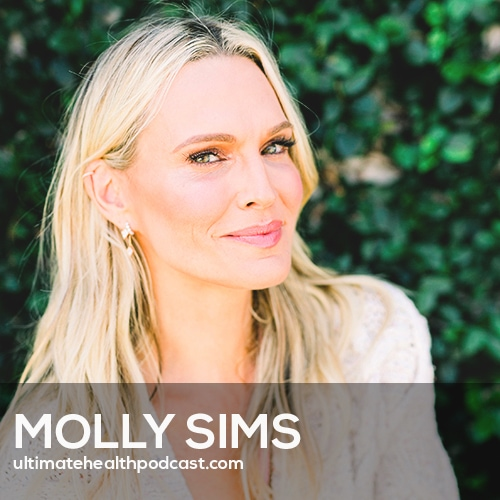 334: Molly Sims - Supermodel To Super Healthy, Dealing With Autoimmune Issues, Starting A Family Later In Life