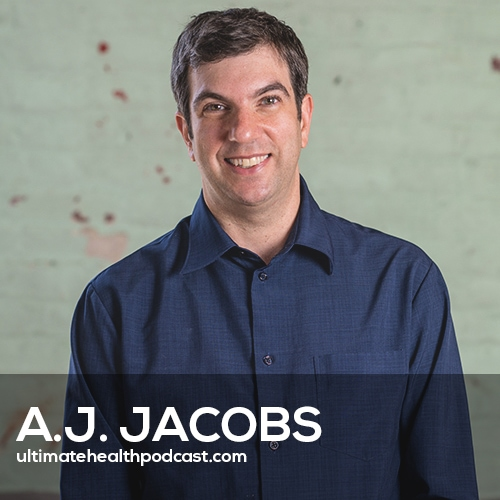 377: A.J. Jacobs - Stop Obsessing About Your Health, Gratitude Leads To Happiness, Radical Honesty