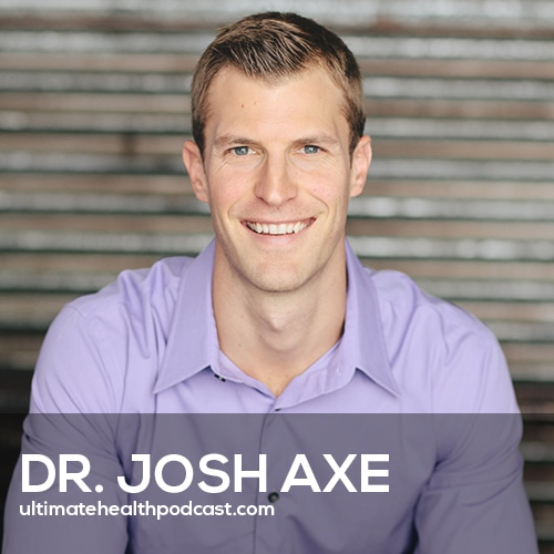 Dr. Josh Axe on Ancient Remedies, Fatherhood, & the Rise + Decline of the #1 Natural Health Website (#390)