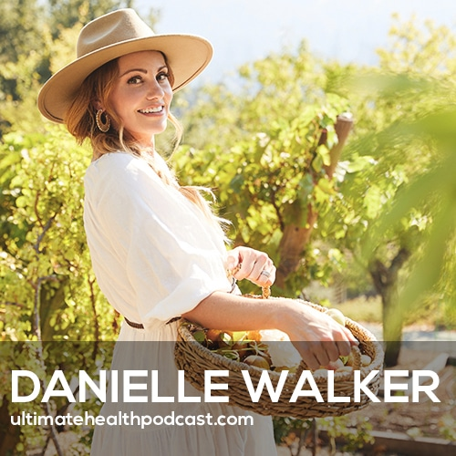Danielle Walker on Finding Health After Being Diagnosed With an Autoimmune Disease (#401)
