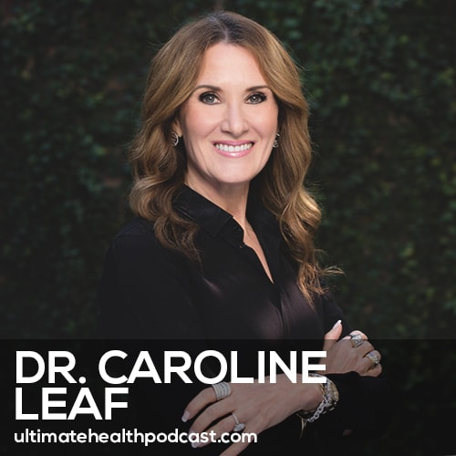 Dr. Caroline Leaf on Eliminating Anxiety, Depression, and Intrusive Thoughts by Managing Your Mind (#402)